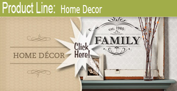 CLICK HERE for the Home Decor product line